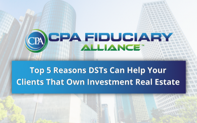 Top 5 Reasons DSTs Can Help Your Clients That Own Investment Real Estate (10 Min. Read)